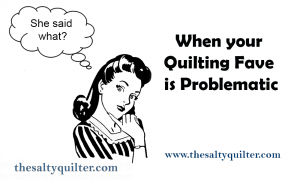 When your quilting fave is problematic