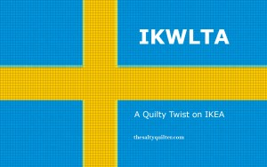The Salty Quilter - IKWLTA - A Quilty Twist on IKEA