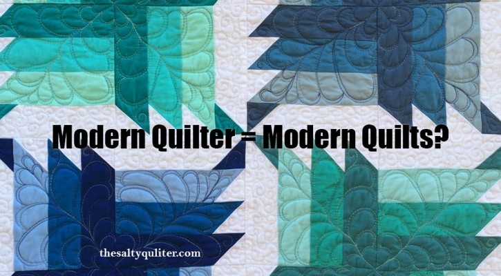 The Salty Quilter - Modern Quilter = Modern Quilts?