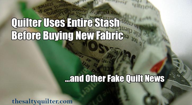www.thesaltyquilter.com | Fake Quilt News